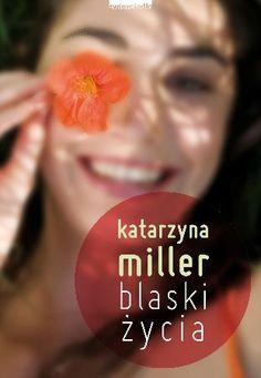 """Katarzyna Miller, """"Blaski życia"""", Zwierciadło, Warszawa 2013. 148 stron"""