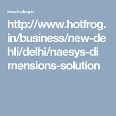 http://www.hotfrog.in/business/new-dehli/delhi/naesys-dimensions-solution