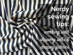 Nerdy Sewing Tips: working with drapey silks & other slippery fabrics – By Hand London