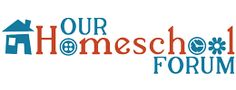 Our Homeschool Forum - Our Homeschool Forum: helping homeschoolers find the inspiration, reviews, and resources they need