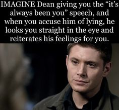 Dean: Why would I lie about this? You: Because you're a womanizer who wants to get inside my pants. Dean: Fine, I don't blame you for thinking that, but look at me and tell me I'm lying. Supernatural Bobby, Supernatural Poster, Supernatural Merchandise, Supernatural Fanfiction, Supernatural Angels, Supernatural Bloopers, Supernatural Tattoo, Supernatural Fan Art, Supernatural Imagines