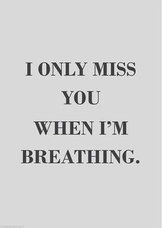 Even in between breath. I can't hardly leave the house to so to see other , make me think your to far away. And to see other together makes me miss you even more! I love you forever! Missing Someone Quotes, Someone Special Quotes, Missing You So Much, Love You, My Love, Miss You Much, Missing You Quotes Distance, Missing You Quotes For Him, Missing Her