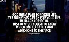 God has a plan for your life...so does the enemy