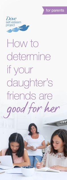 How can you tell if your daughter's friends are good for her? Ask yourself these questions: Is my daughter happy? Is she doing well at school? Do her friends support her? Can she be herself around them? If not, then it may be worth talking to your daughter about her friend choices. For more self-esteem articles, activities, and advice—head to www.pinterest.com/selfesteem. #SelfEsteemProject