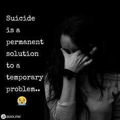 suicide is a permanent solution to a temporary problem. The Ugly Truth, Sad Girl, So True, Savage, Cry, Life Quotes, Death, Inspirational Quotes, Queen