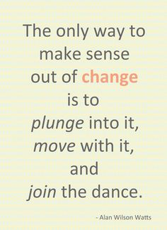 the only way to make sense of change... join the dance #quote