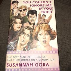 "You Couldn't Ignore Me if You Tried The brat pack,John Hughes,and their Impact on a generation by Susannah GoraThe famous 80's movies ""The Breakfast Club"" ""Sixteen Candles"" and more by John Hughes Susanna Gora Other"