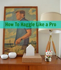 "How To Haggle Like a Pro. ""Would you consider..."", ""Would you let this go for..."", ""What's your best price?"""