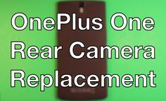 OnePlus One How To Change The Rear Camera - Replacement