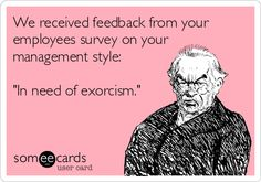 "received feedback from your employees survey on your management style: ""In need of exorcism. Make Em Laugh, Laugh Out Loud, Freaking Hilarious, The Funny, Hr Humor, Smart Quotes, Funny Quotes, Management Styles, Office Humor"