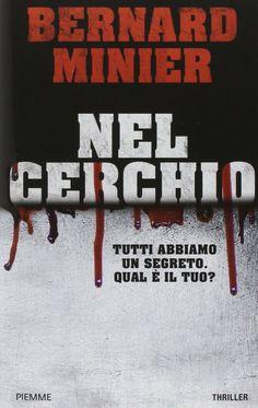 """La copertina del romanzo thriller """"Nel Cerchio"""", un libro sarà apprezzato particolarmente da chi predilige le scene forti e il ritmo sincopato delle azioni, ma si adatta a lettori di ogni genere e tipo... #bernardminier #thriller #romanzi"""