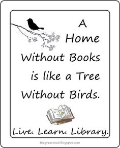 A home without books is like a tree without birds.