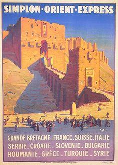 Joseph de La Nézière Poster for the Simplon-Orient-Express (Aleppo) France (late century) [Source] The monument depicted is the Citadel of Aleppo in Syria, which is not in great shape. Party Vintage, Vintage Ads, Istanbul, Simplon Orient Express, Europe Train Travel, Railway Posters, Voyage Europe, Poster Ads, Tourism Poster
