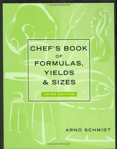 Chef's Book of Formulas, Yields and Sizes: Amazon.co.uk: Arno Schmidt: Books
