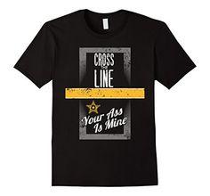 Men's Cross The Line Your Ass Is Mine Yellow Line Deputy ... https://www.amazon.com/dp/B01GLQZ3OE/ref=cm_sw_r_pi_dp_jEuzxbJ3FV1DQ