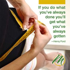 If you do what you've always done, you'll get what you've always gotten. - Henry Ford #inspiration #quote #weightloss