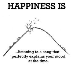 Happiness #94: Happiness is listening to a song that perfectly explains your mood at the time.