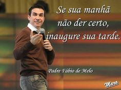 If your morning fails inaugurate your afternoon. (Pe. Fábio de Melo)