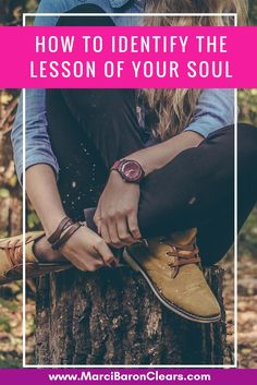 The way you know what your soul needs to learn is by identifying what you are experiencing right now. Learn how to identify the lesson of your soul.