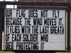 Our flag does not fly because the wind moves it. It flies with the last breath of each soldier who died protecting it. So very true. Marine Corps Humor, Ribbon Projects, Military Quotes, Military Man, Let Freedom Ring, Defence Force, Fight For Us, Education Humor, Life Tips