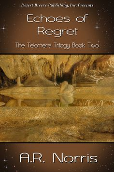 Desert Breeze Publishing, Inc - The Telomere Trilogy Book Two: Echoes of Regret -- EPUB, $3.99 (http://www.desertbreezepublishing.com/the-telomere-trilogy-book-two-echoes-of-regret-epub/)