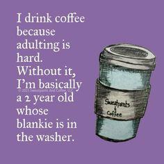 I drink tea for the same reason.