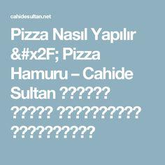Pizza Nasıl Yapılır / Pizza Hamuru – Cahide Sultan بِسْمِ اللهِ الرَّحْمنِ الرَّحِيمِ