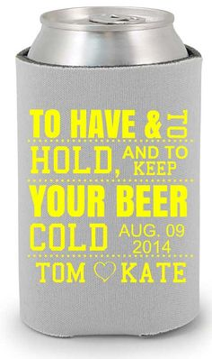 Wedding koozie, to have and to hold and to keep your beer cold! wedding koozy, coozie http://www.expressimprint.com/LiveArt?category_id=1product_id=30 #wedding #koozies #custom #personalized