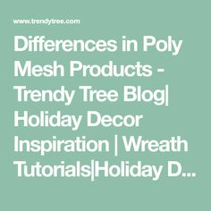 Differences in Poly Mesh Products - Trendy Tree Blog| Holiday Decor Inspiration | Wreath Tutorials|Holiday Decorations| Mesh & Ribbons