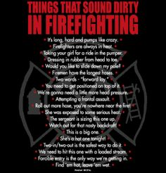 Things that sound dirty in firefighting.For my hubby, the fireman haha. Female Firefighter Quotes, Firefighter Training, Firefighter Family, Firefighter Paramedic, Firemen, Firefighters Girlfriend, Firefighter Decals, Volunteer Firefighter Quotes, Firefighter Crafts