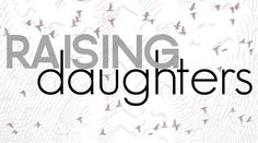 Biblical info for Dad's who are raising daughters. A good essay.