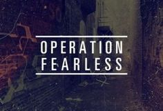 Operation Fearless - cool idea for youth groups