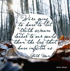 we're going to have to let truth scream louder to our souls // beth moore The Words, Cool Words, Francis Chan, Great Quotes, Quotes To Live By, Inspirational Quotes, Words Quotes, Me Quotes, Sayings