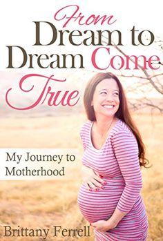 From Dream to Dream Come True: My Journey to Motherhood by Brittany Ferrell http://www.amazon.com/dp/B014SCK3GQ/ref=cm_sw_r_pi_dp_ICWgwb0ZCSSQ6