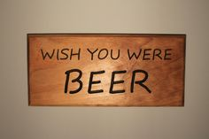 wish you were beer. i mean... here. either way - a great addition to the man cave, home, garage, gift for Christmas or college student by SignsOfZest on Etsy