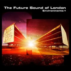 The Future Sound of London - Environments 4