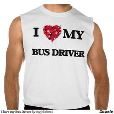 I love my Bus Driver Sleeveless Tee Tank Tops