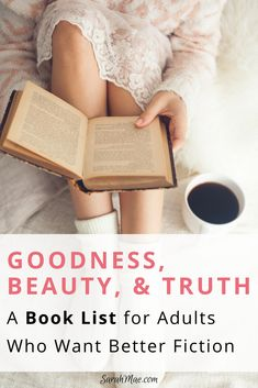 Goodness, Beauty, and Truth: A Book List for Adults Who Want Better Fiction - Sarah Mae
