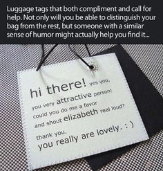 Funny, but BRILLIANT! I want to make this luggage tag!