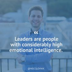 Leaders are people with considerably high emotional intelligence.