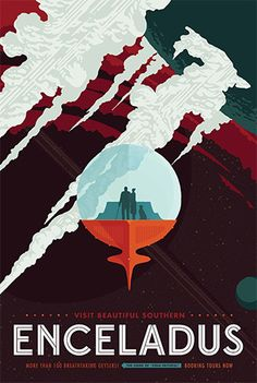 Enceladus - JPL Travel Poster NASA imagined galactic travel posters, all available for free download. So cool!