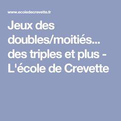 Jeux des doubles/moitiés... des triples et plus - L'école de Crevette