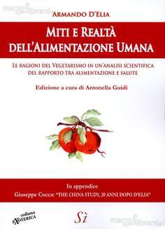 Miti e Realtà dell'Alimentazione Umana - Libro - Antonella Guidi, Armando D'Elia
