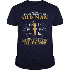 Mental Health Practitioner Never Underestimate An Old Man Who Is Also A T-Shirts, Hoodies. Check Price Now ==►…