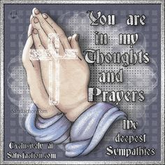 My deepest sympathy and prayers for you Sympathy Quotes For Loss, Sympathy Prayers, Sending Prayers, Condolence Messages, Deepest Sympathy, Sympathy Cards, Condolences Quotes, Spiritual Prayers, Prayers For Healing
