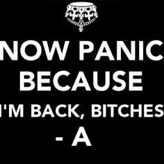"Now panic because ""I'm back, bitches"" -A (PLL) Pll Quotes, Music Quotes, Funny Quotes, Pll Memes, Liars Quotes, Badass Quotes, Quotable Quotes, Quotes Pics, Bitch Quotes"