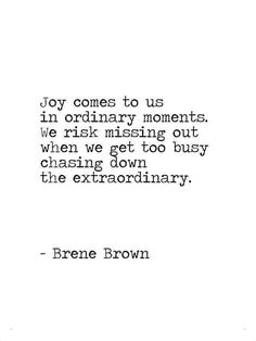 Joy comes to us in ordinary moments.