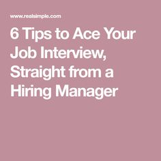 6 Tips to Ace Your Job Interview, Straight from a Hiring Manager