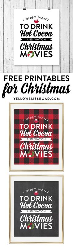 "Free Printable for Christmas Movie Night! "" I Just Want to Drink Hot Cocoa and Watch Christmas Movies"" in rustic plaids, buffalo check and chalkboard versions. via @yellowblissroad"