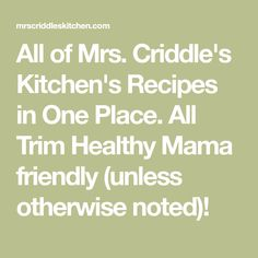 All of Mrs. Criddle's Kitchen's Recipes in One Place. All Trim Healthy Mama friendly (unless otherwise noted)!